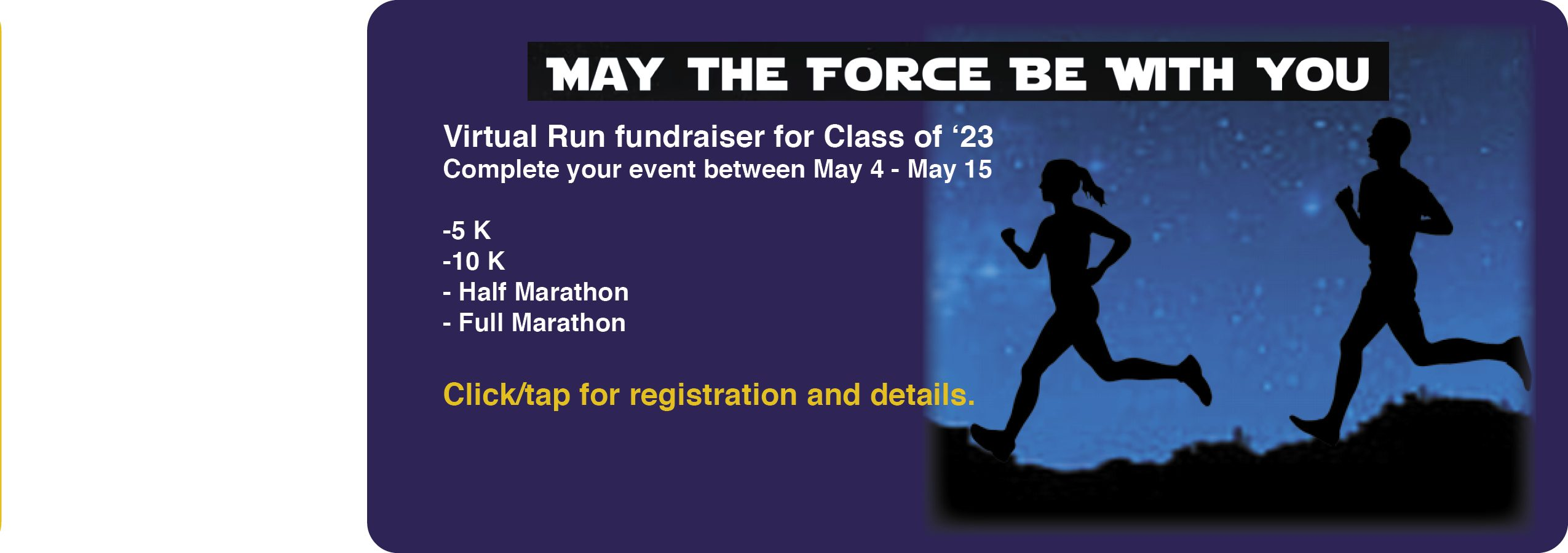 Two silhouette runners May the Force Be With YOu. Virtual Run Fundraiser. Click or tap for registration and details.